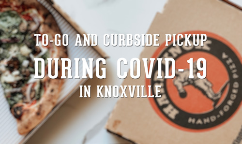 Knoxville Corona Crisis: Restaurants Offering To-Go/Curbside Pickup