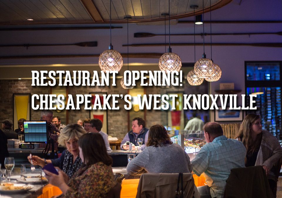 Knoxville Restaurant Opening: Chesapeake's West